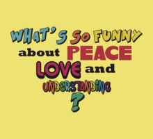 What's So Funny About Peace Love and Understanding? Kids Clothes