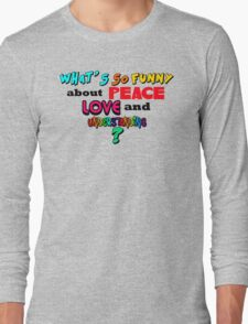 What's So Funny About Peace Love and Understanding? Long Sleeve T-Shirt