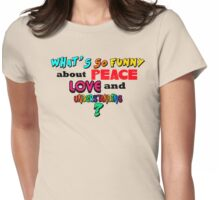 What's So Funny About Peace Love and Understanding? Womens Fitted T-Shirt