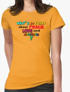 What's So Funny About Peace Love and Understanding? T-Shirt