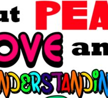 What's So Funny About Peace Love and Understanding? Sticker