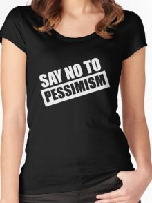 Say No To Pessimism (White Print) Women's Fitted Scoop T-Shirt