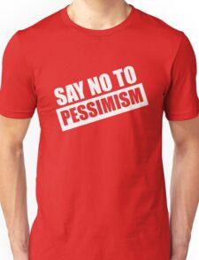 Say No To Pessimism (White Print) Unisex T-Shirt