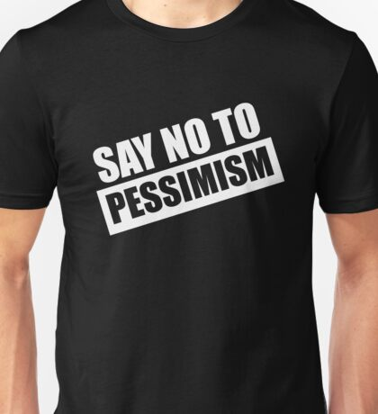 Say No To Pessimism (White Print) Unisex T-Shirt