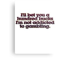 I'll bet you a hundred bucks I'm not addicted to gambling. Metal Print