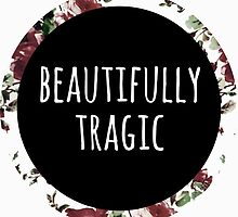 Beautifully Tragic Floral by thinkofmerch