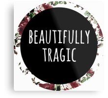 Beautifully Tragic Floral Metal Print