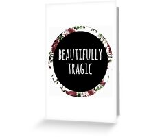 Beautifully Tragic Floral Greeting Card