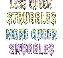 Less Queer Struggles, More Queer Snuggles. by mysterytree