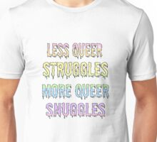 Less Queer Struggles, More Queer Snuggles. Unisex T-Shirt