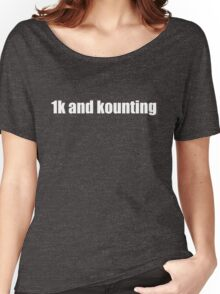 1k and kounting! Women's Relaxed Fit T-Shirt