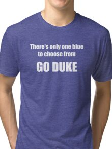 There's Only One Blue to Choose From - Go Duke! Tri-blend T-Shirt