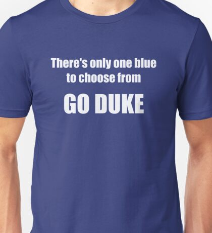 There's Only One Blue to Choose From - Go Duke! Unisex T-Shirt