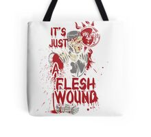 It's Just a Flesh Wound Tote Bag