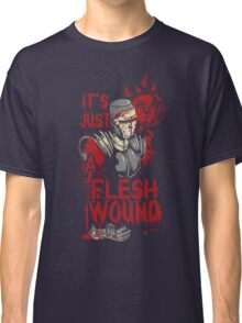 It's Just a Flesh Wound Classic T-Shirt