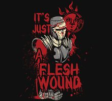 It's Just a Flesh Wound Unisex T-Shirt