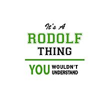 It's a RODOLF thing, you wouldn't understand !! Photographic Print