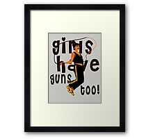 Girls Have Guns Too  Framed Print