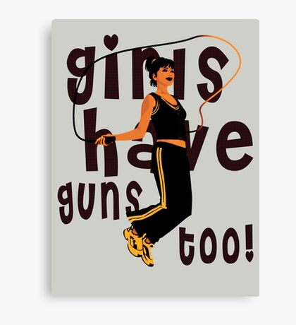Girls Have Guns Too  Canvas Print