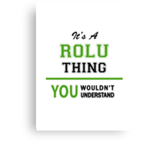 It's a ROLU thing, you wouldn't understand !! Canvas Print