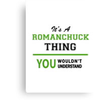 It's a ROMANCHUCK thing, you wouldn't understand !! Canvas Print