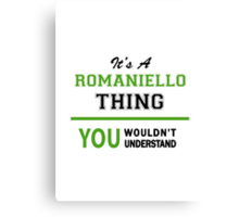 It's a ROMANIELLO thing, you wouldn't understand !! Canvas Print