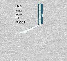 Step away from the fridge Unisex T-Shirt