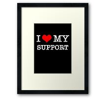 I Love My Support - Black Framed Print