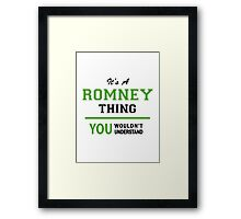 It's a ROMNEY thing, you wouldn't understand !! Framed Print