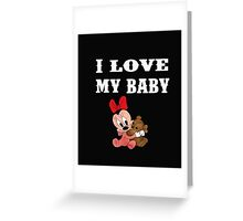 I love My Baby T-shirts & Hoodies Greeting Card