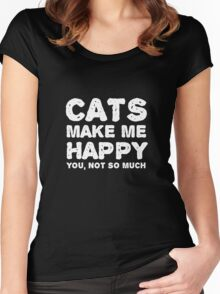 Cats make me happy. You, not so much.  Women's Fitted Scoop T-Shirt