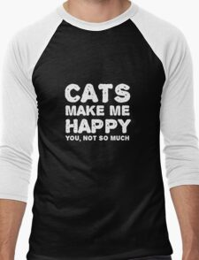Cats make me happy. You, not so much.  Men's Baseball ¾ T-Shirt