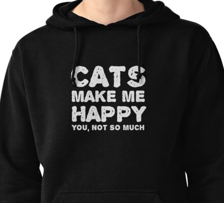 Cats make me happy. You, not so much.  Pullover Hoodie
