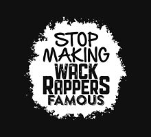 Stop Making Wack Rappers Famous Unisex T-Shirt