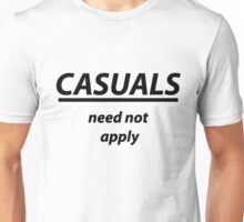 Casuals Need Not Apply - Black Version Unisex T-Shirt