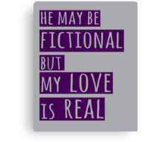 he may be fictional  but my love is real (1) Canvas Print
