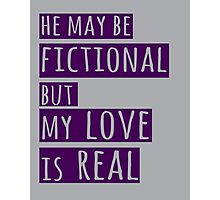 he may be fictional  but my love is real (1) Photographic Print