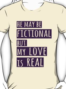 he may be fictional  but my love is real (1) T-Shirt