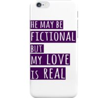 he may be fictional  but my love is real (1) iPhone Case/Skin