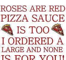 ROSES ARE RED PIZZA SAUCE IS TOO by Divertions