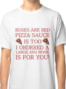 ROSES ARE RED PIZZA SAUCE IS TOO Classic T-Shirt