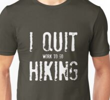 I Quit Hiking Unisex T-Shirt