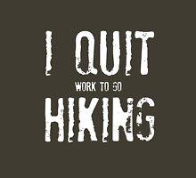 I Quit Hiking Unisex T-Shirt