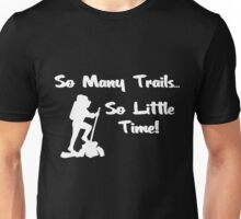 So Many Trails, So Little Time Unisex T-Shirt