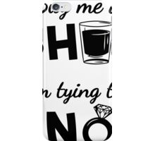 Buy Me A Shot I'm Tying the Knot iPhone Case/Skin