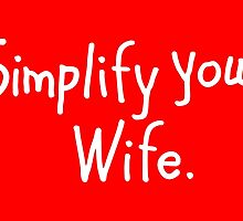 Simplify Your Wife by theshirtshops