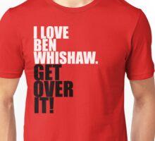 I Love Ben Whishaw. Get Over It! Unisex T-Shirt