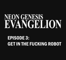 Neon Genesis Evangelion - GET IN THE F*CKING ROBOT t-shirt / Phone case / Mug by zehel