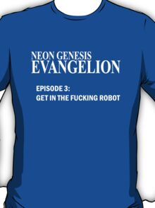 Neon Genesis Evangelion - GET IN THE F*CKING ROBOT t-shirt / Phone case / Mug T-Shirt