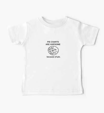 Pie Charts are Awesome - Because of Pie Baby Tee